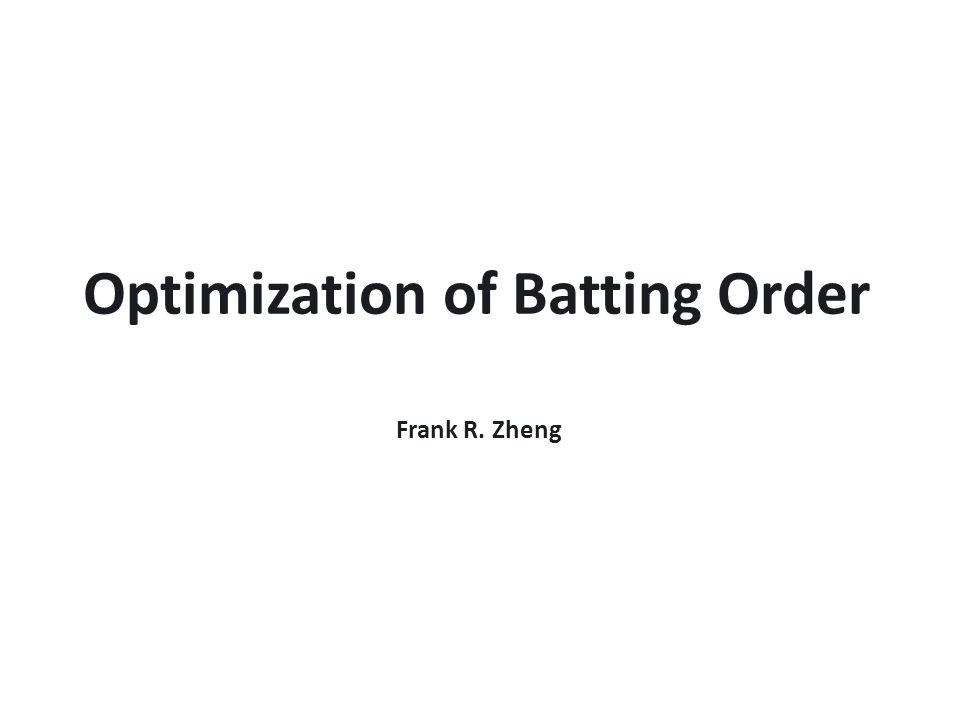 Heuristic Steps  Select the two batters with the highest P in the (R-, P+) set and assign them to the top two slots in the batting order, by order of increasing P  Place all batters in the (R+, P+) group in the next slots, ordered by decreasing P  Fill as many remaining slots as possible with batters from the (R+, P-) group, ordered by decreasing P  If there are any remaining slots, fill them with batters in the (R-, P-) group, ordered by increasing P  For each player left in the (R-, P+) group, replace a (R-, P-) player if possible, ordering the new (R-, P+) players by increasing P