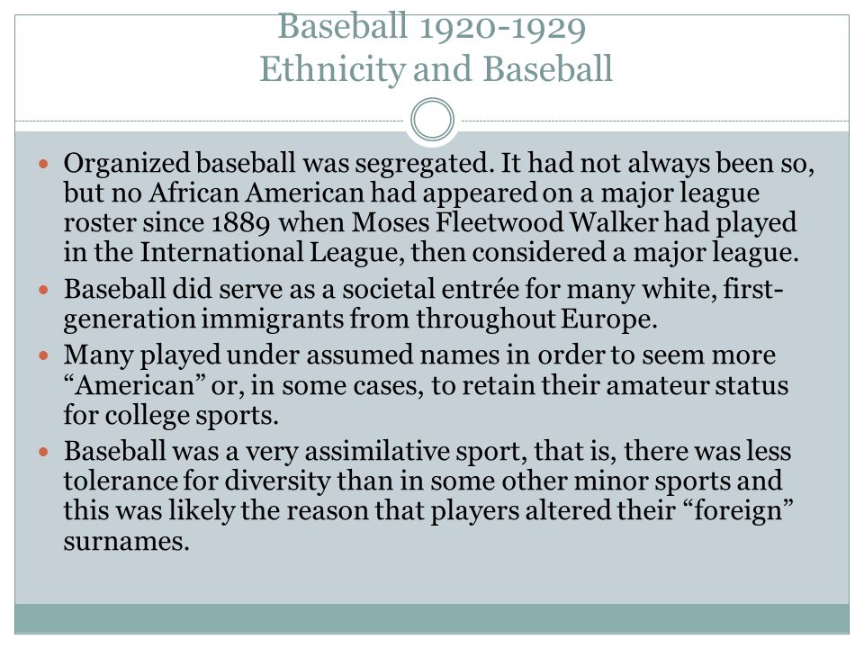Baseball 1920-1929 Ethnicity and Baseball Organized baseball was segregated.