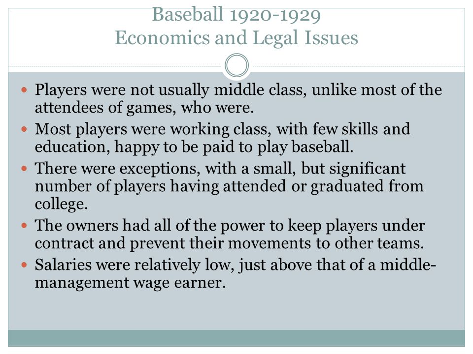 Baseball 1920-1929 Economics and Legal Issues Players were not usually middle class, unlike most of the attendees of games, who were.