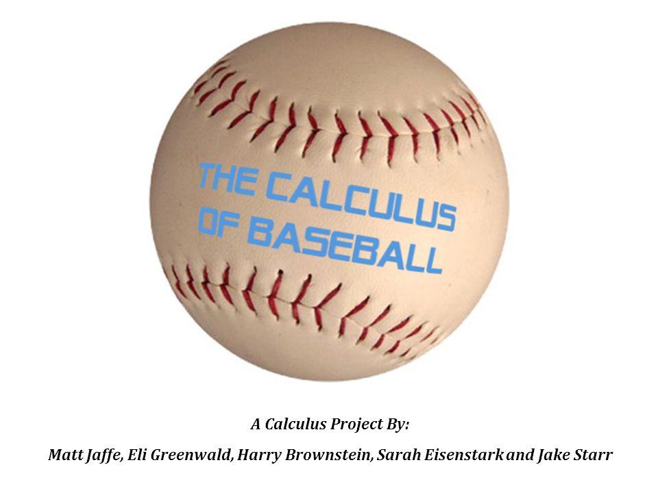 A Calculus Project By: Matt Jaffe, Eli Greenwald, Harry Brownstein, Sarah Eisenstark and Jake Starr