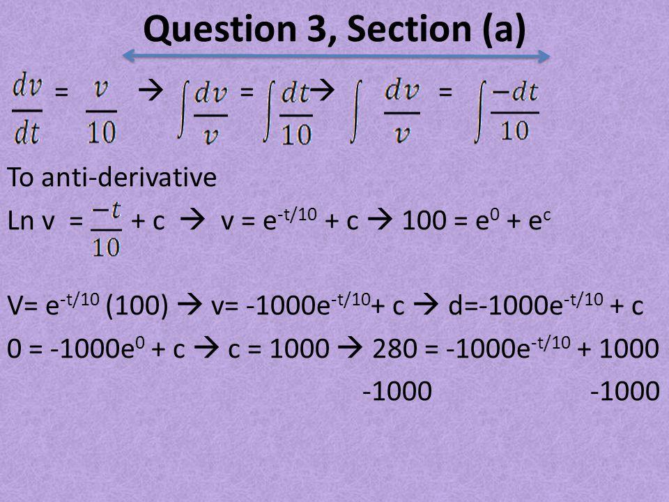 =  =  = To anti-derivative Ln v = + c  v = e -t/10 + c  100 = e 0 + e c V= e -t/10 (100)  v= -1000e -t/10 + c  d=-1000e -t/10 + c 0 = -1000e 0 + c  c = 1000  280 = -1000e -t/10 + 1000 -1000 -1000