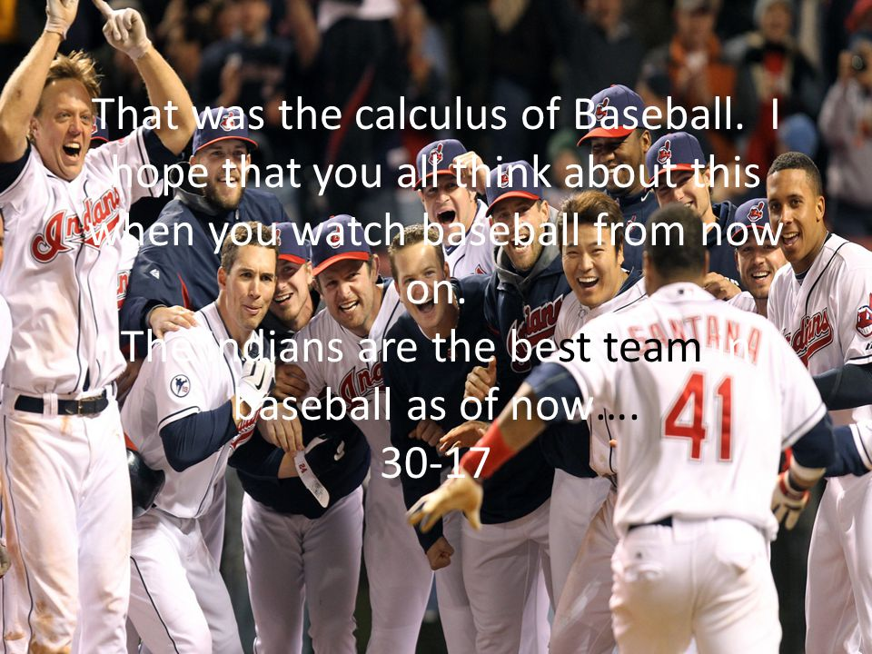 That was the calculus of Baseball.