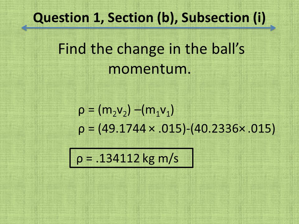 Find the change in the ball's momentum.