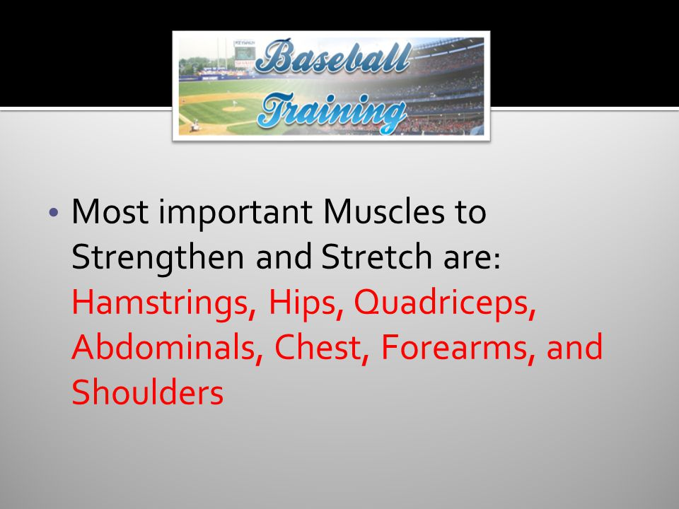  Most important Muscles to Strengthen and Stretch are: Hamstrings, Hips, Quadriceps, Abdominals, Chest, Forearms, and Shoulders