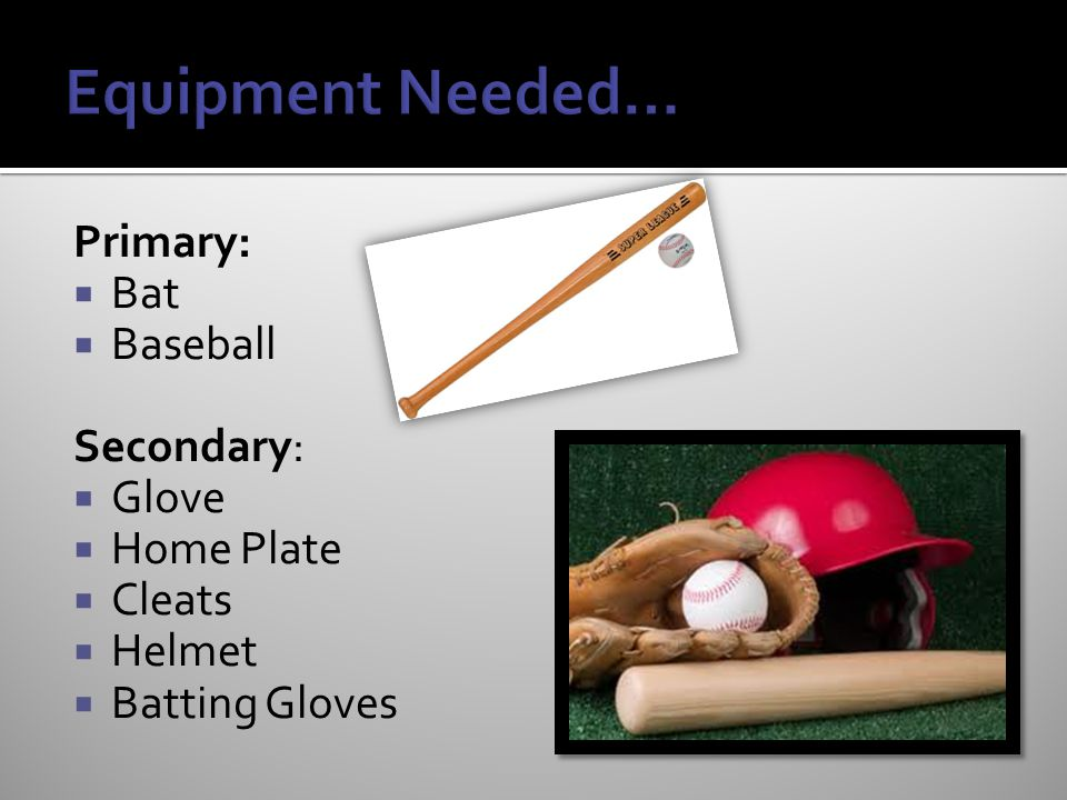 Primary:  Bat  Baseball Secondary:  Glove  Home Plate  Cleats  Helmet  Batting Gloves