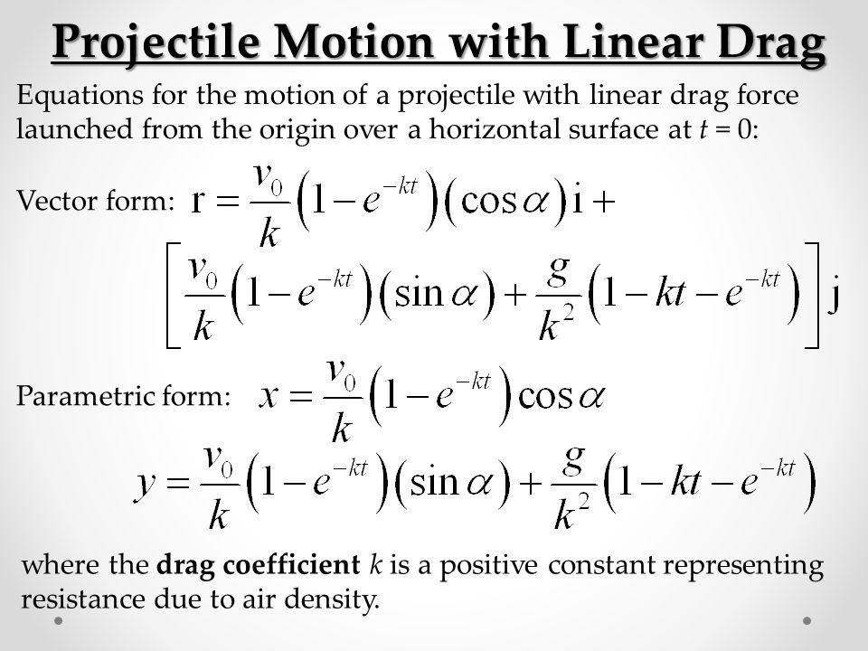 Projectile Motion with Linear Drag Equations for the motion of a projectile with linear drag force launched from the origin over a horizontal surface