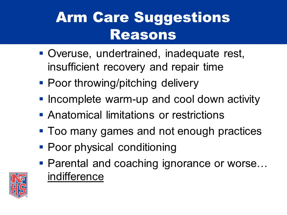 Arm Care Suggestions Reasons  Overuse, undertrained, inadequate rest, insufficient recovery and repair time  Poor throwing/pitching delivery  Incom