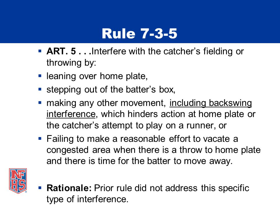 Rule 7-3-5  ART. 5...Interfere with the catcher's fielding or throwing by:  leaning over home plate,  stepping out of the batter's box,  making an