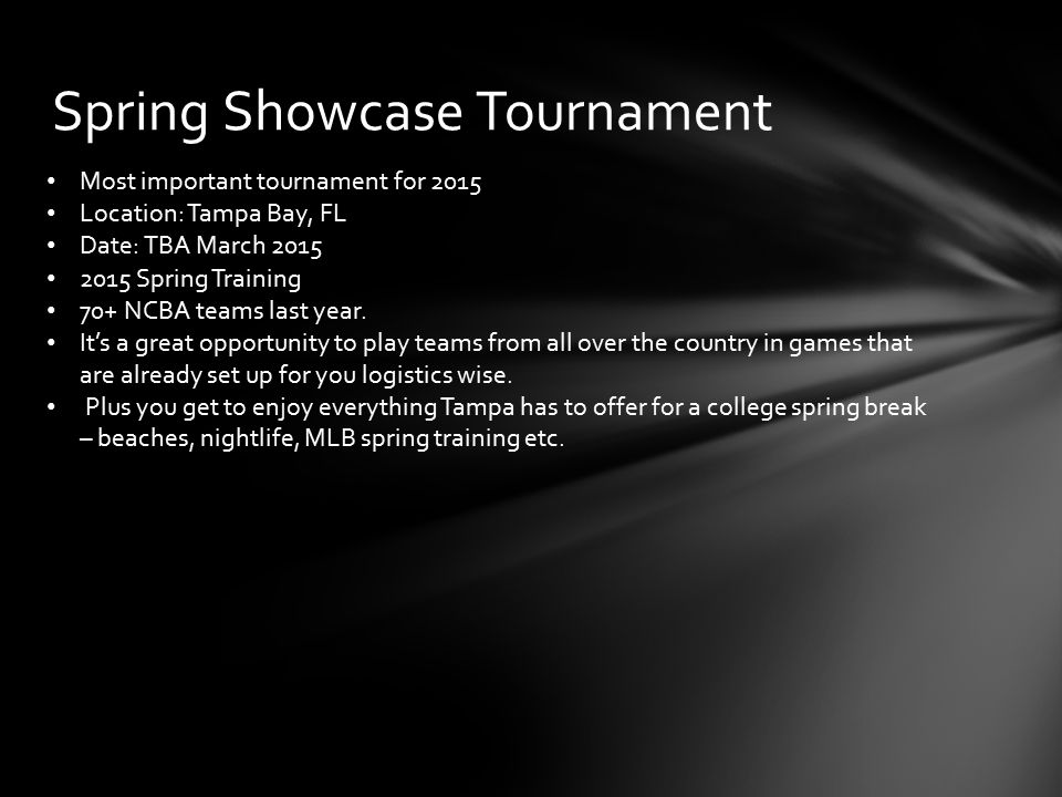Spring Showcase Tournament Most important tournament for 2015 Location: Tampa Bay, FL Date: TBA March 2015 2015 Spring Training 70+ NCBA teams last year.