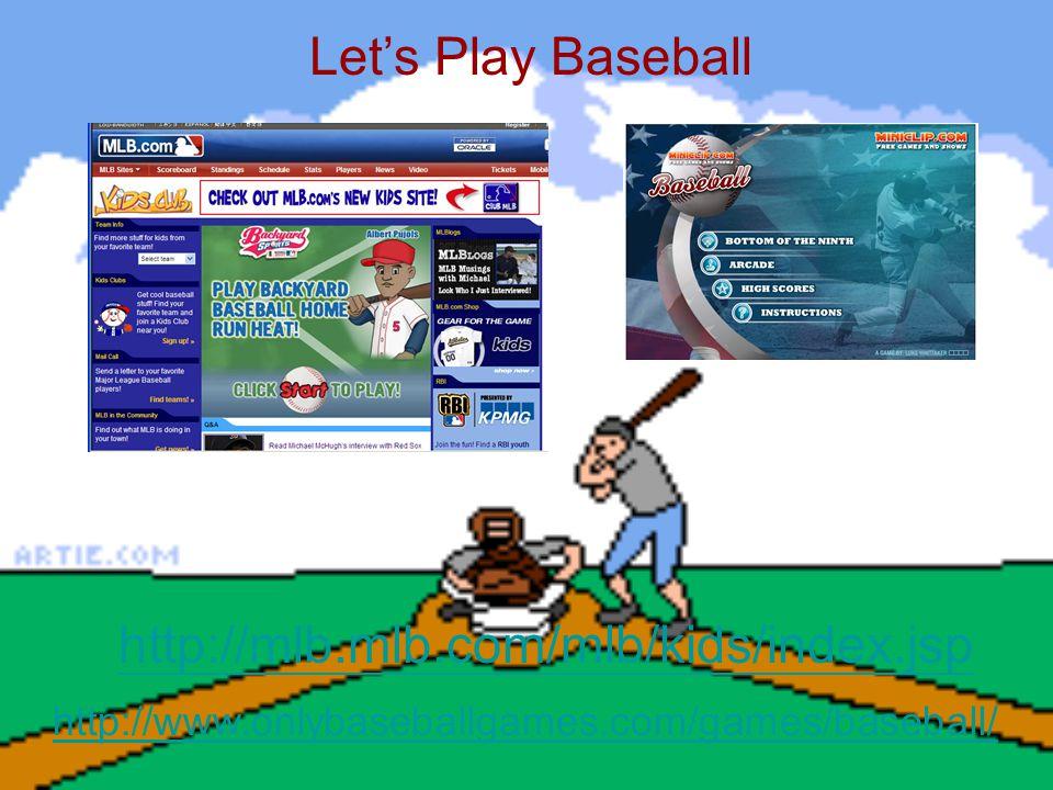 Let's Play Baseball http://mlb.mlb.com/mlb/kids/index.jsp http://www.onlybaseballgames.com/games/baseball/