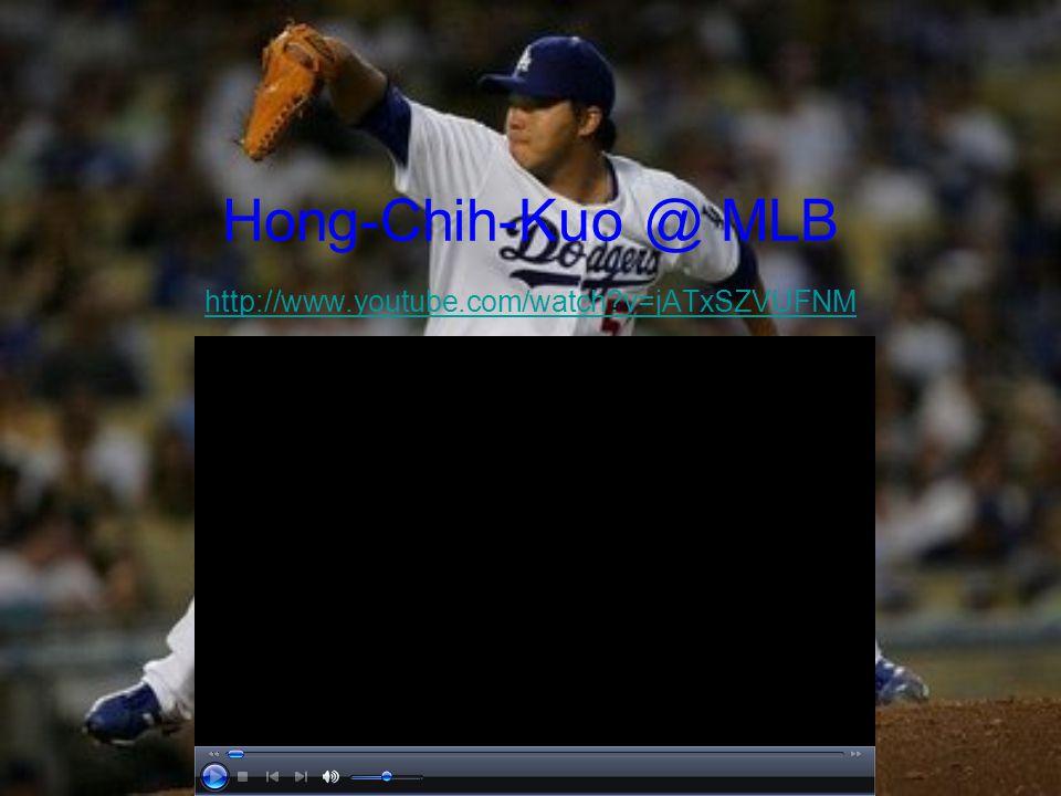 Hong-Chih-Kuo @ MLB http://www.youtube.com/watch v=jATxSZVUFNM http://www.youtube.com/watch v=jATxSZVUFNM