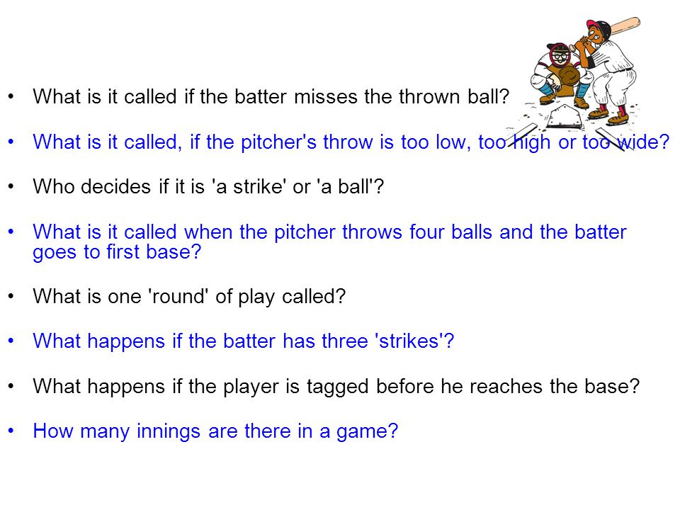 What is it called if the batter misses the thrown ball? What is it called, if the pitcher's throw is too low, too high or too wide? Who decides if it