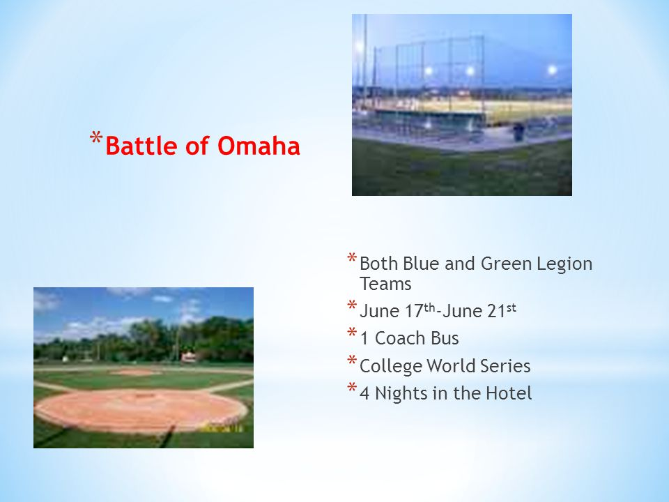 * Battle of Omaha * Both Blue and Green Legion Teams * June 17 th -June 21 st * 1 Coach Bus * College World Series * 4 Nights in the Hotel