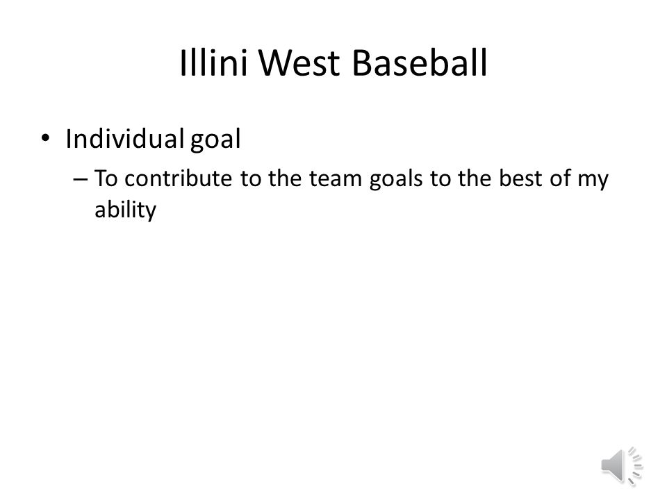 Illini West Baseball Goals Team Goals – To win as many games as possible – Win the Conference – Make it to the state tourney
