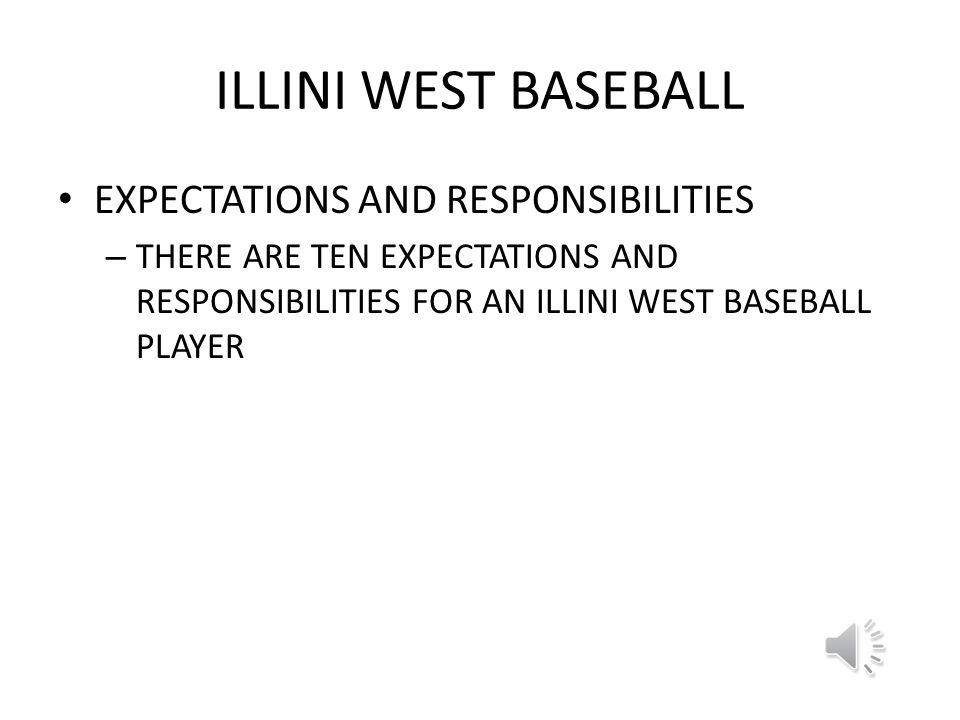 ILLINI WEST BASEBALL TEAM RULES – LISTEN – BE ON TIME – PRACTICE/PLAY HARD