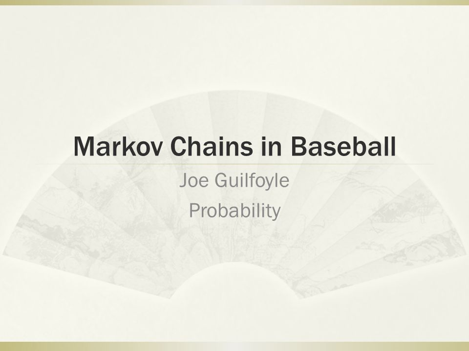 Markov Chains in Baseball Joe Guilfoyle Probability
