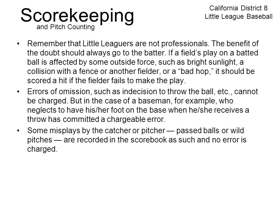 Scorekeeping California District 8 Little League Baseball and Pitch Counting Remember that Little Leaguers are not professionals.