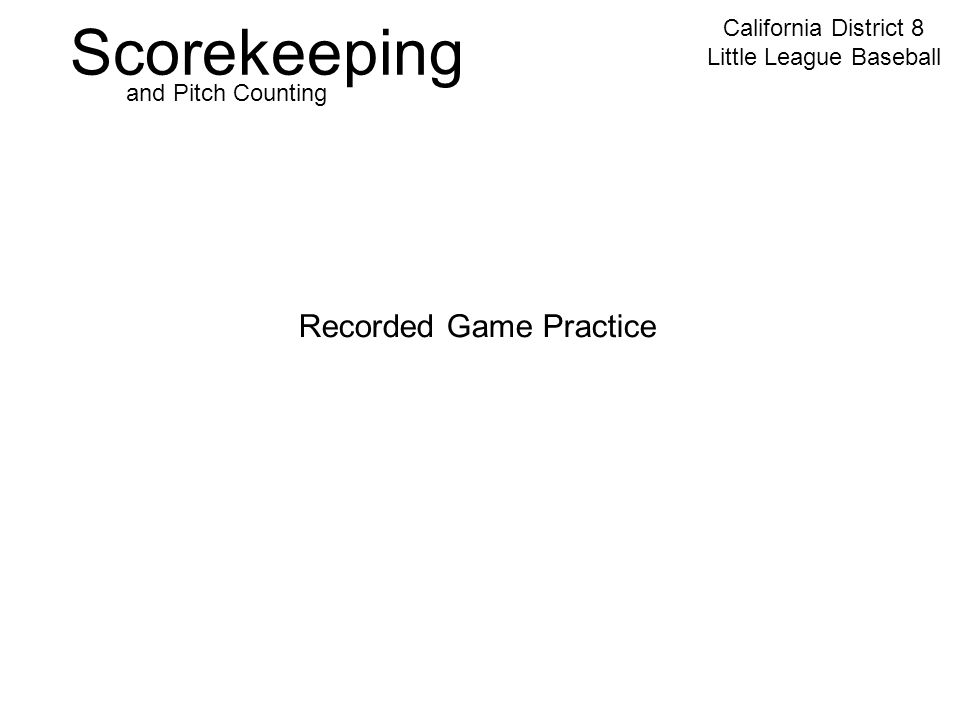 Scorekeeping California District 8 Little League Baseball and Pitch Counting Recorded Game Practice