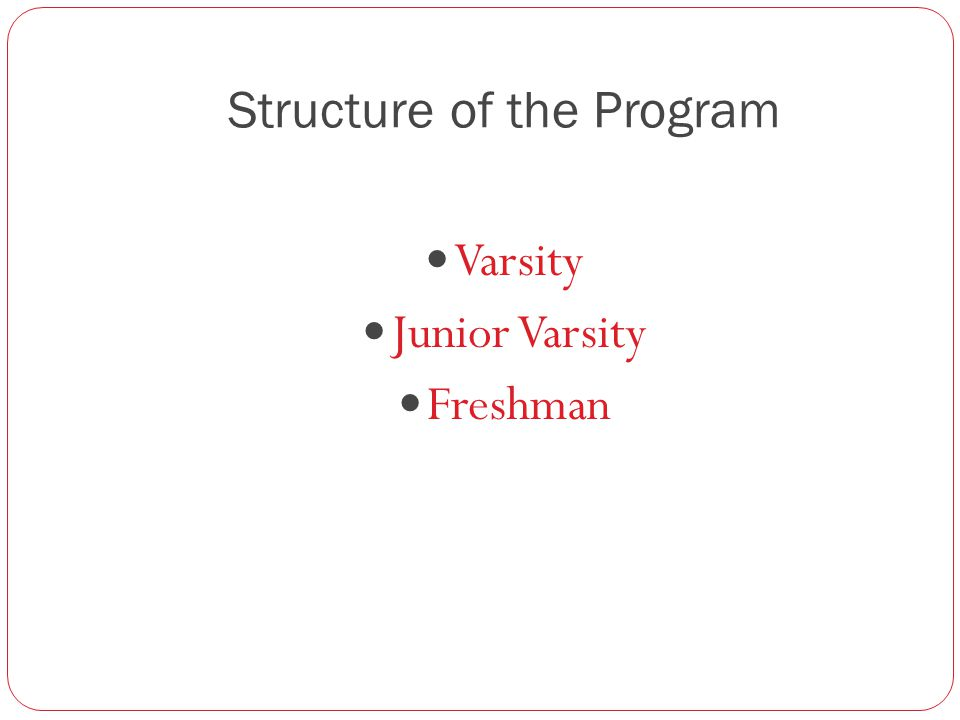 Structure of the Program Varsity Junior Varsity Freshman