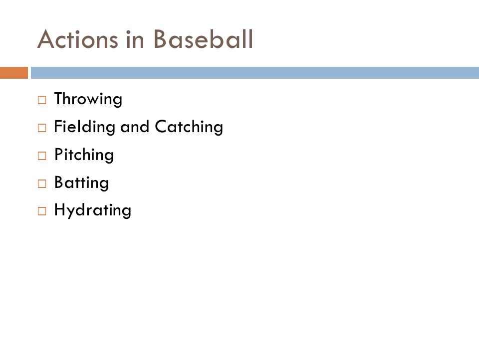 Actions in Baseball  Throwing  Fielding and Catching  Pitching  Batting  Hydrating