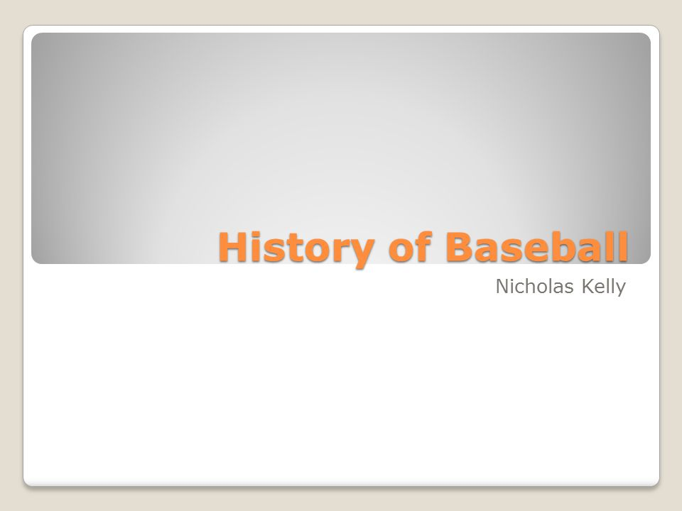 History of Baseball Nicholas Kelly