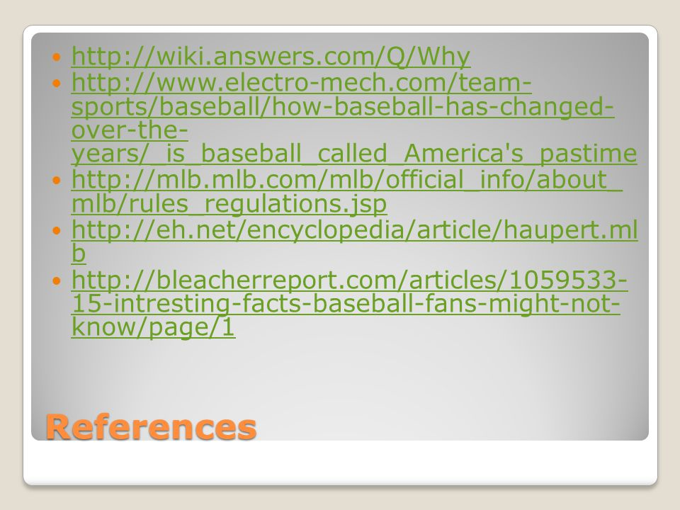 References http://wiki.answers.com/Q/Why http://www.electro-mech.com/team- sports/baseball/how-baseball-has-changed- over-the- years/_is_baseball_call