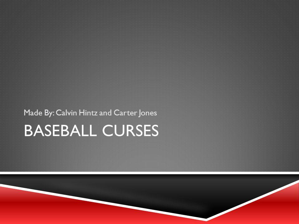 BASEBALL CURSES Made By: Calvin Hintz and Carter Jones