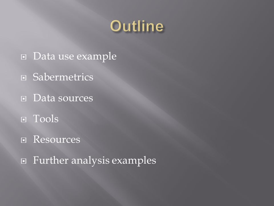  Data use example  Sabermetrics  Data sources  Tools  Resources  Further analysis examples