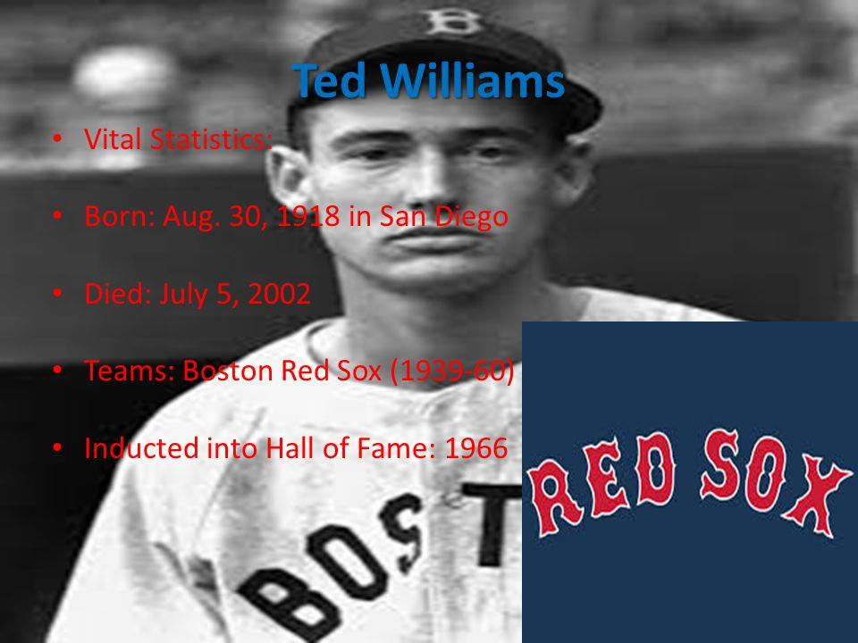 Ted Williams Vital Statistics: Born: Aug.