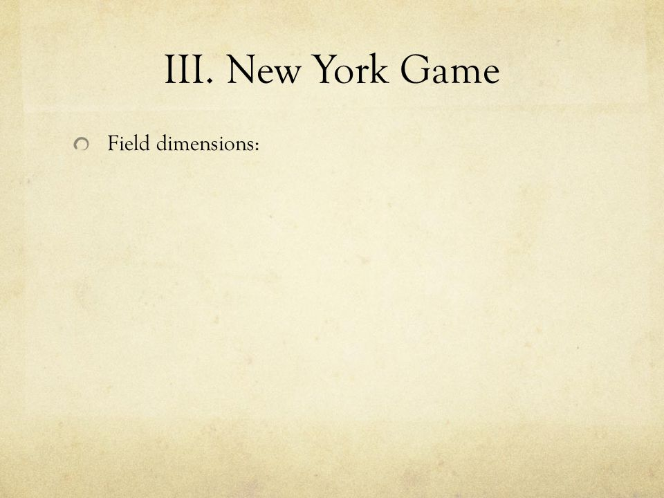 III. New York Game Field dimensions: