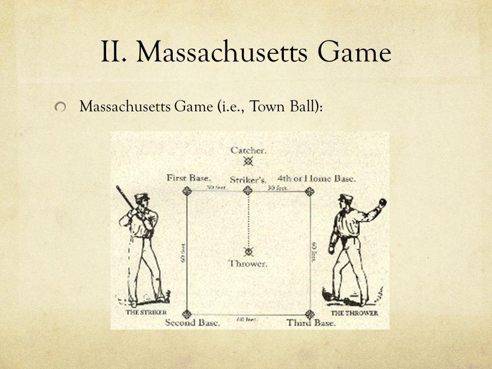 II. Massachusetts Game Massachusetts Game (i.e., Town Ball):