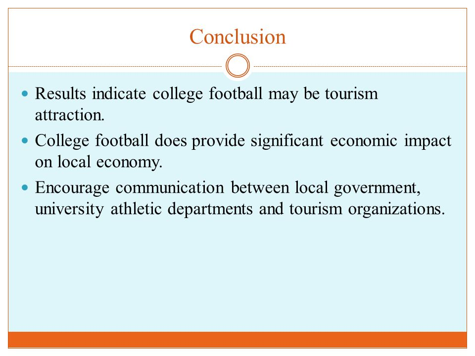 Conclusion Results indicate college football may be tourism attraction. College football does provide significant economic impact on local economy. En