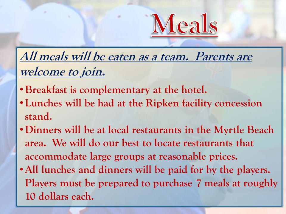 All meals will be eaten as a team.Parents are welcome to join.