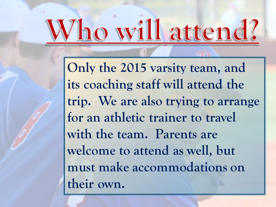 Only the 2015 varsity team, and its coaching staff will attend the trip.