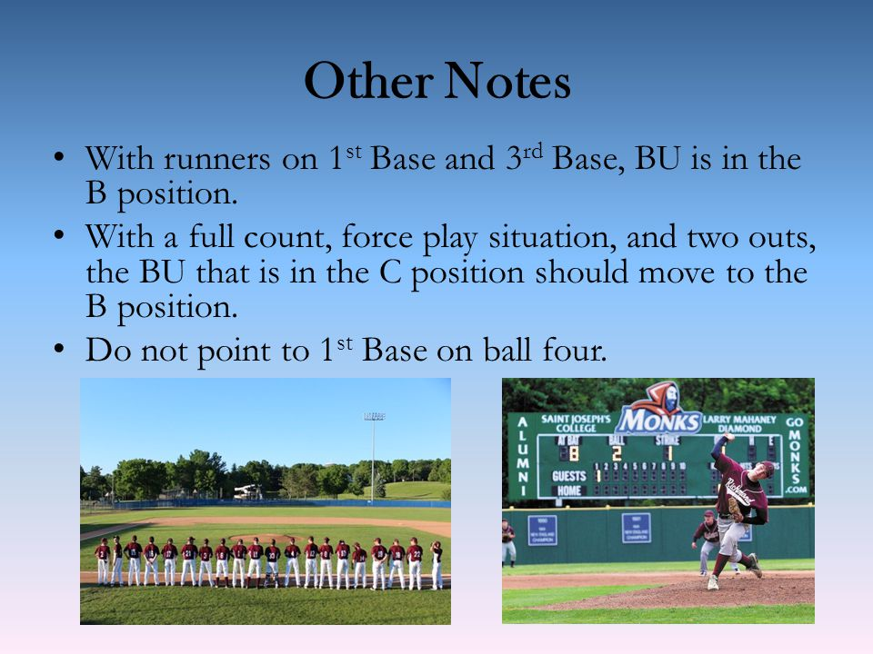 Other Notes With runners on 1 st Base and 3 rd Base, BU is in the B position.