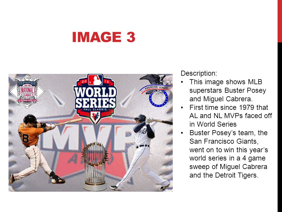 Description: This image shows MLB superstars Buster Posey and Miguel Cabrera.
