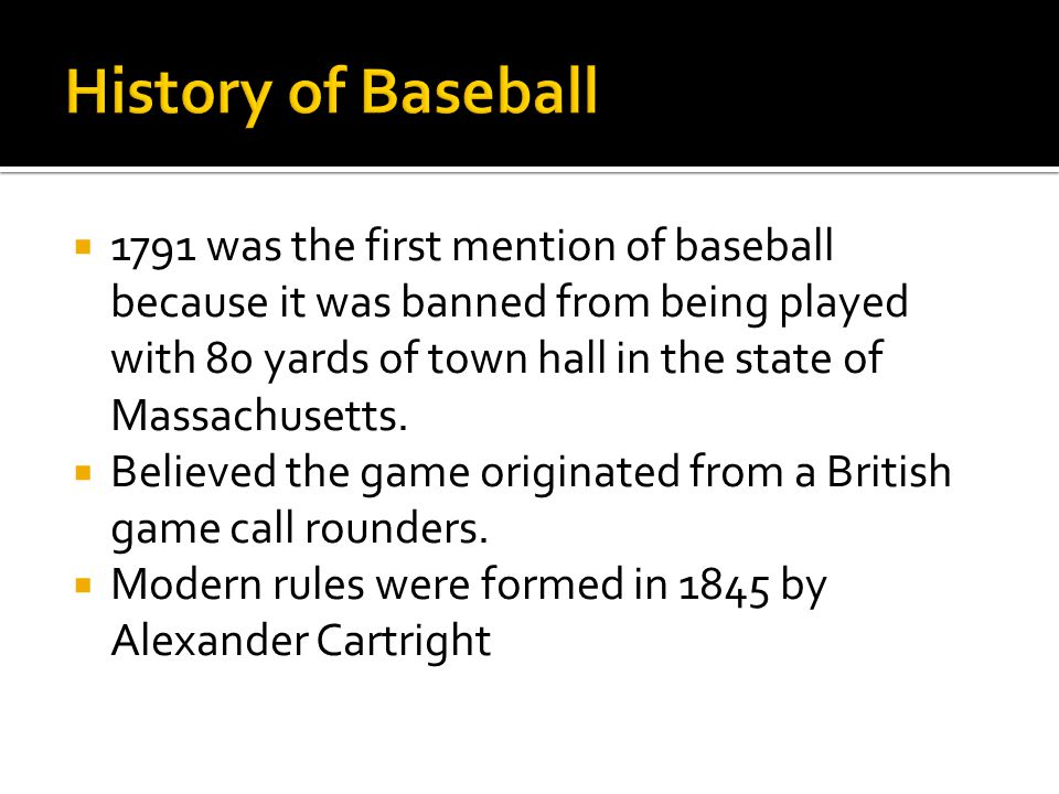  1791 was the first mention of baseball because it was banned from being played with 80 yards of town hall in the state of Massachusetts.