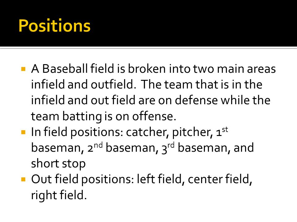 Catcher- tells the pitcher what pitch to throw and stops the ball after the pitcher has thrown it toward the batter  Pitcher-throws the ball at the batter and tries to throw pitches that will make the batter miss.