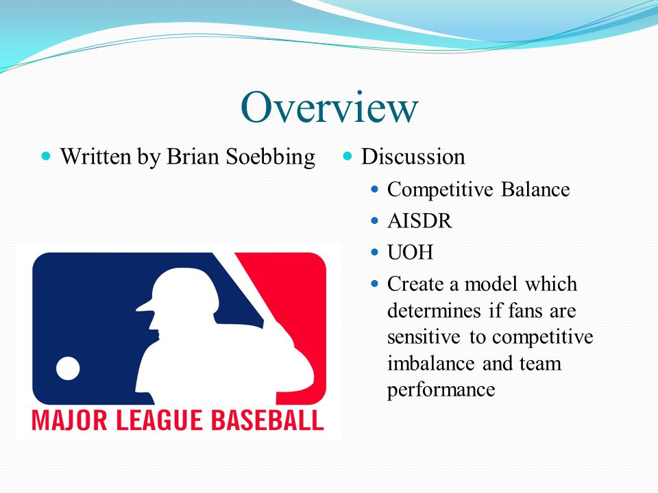 Overview Written by Brian Soebbing Discussion Competitive Balance AISDR UOH Create a model which determines if fans are sensitive to competitive imbal