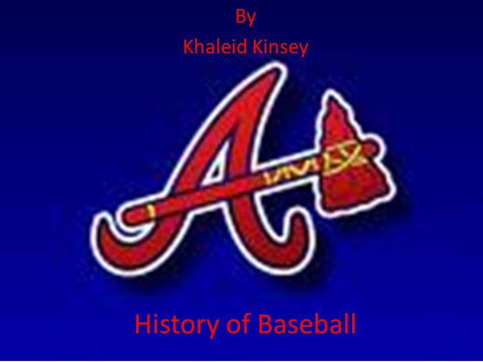 History of Baseball By Khaleid Kinsey