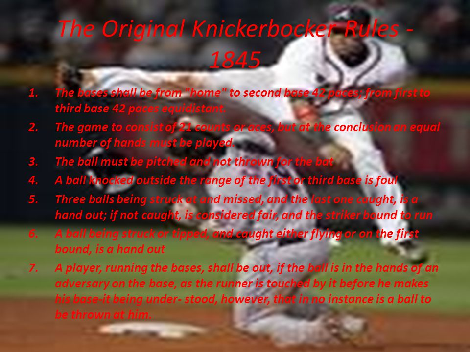 The Original Knickerbocker Rules - 1845 1.The bases shall be from