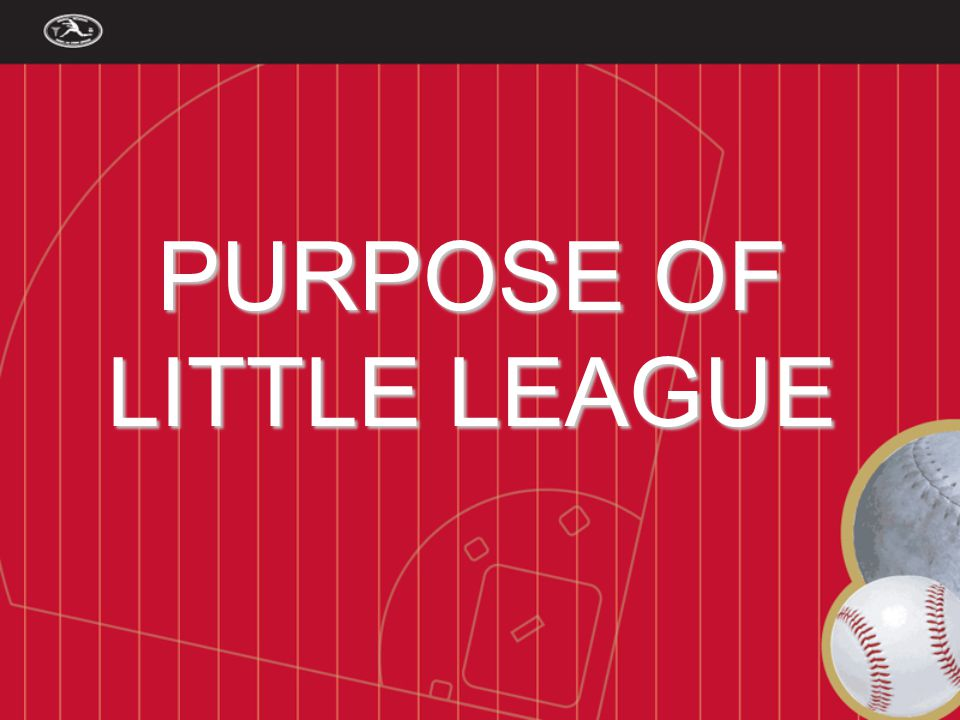 PURPOSE OF LITTLE LEAGUE