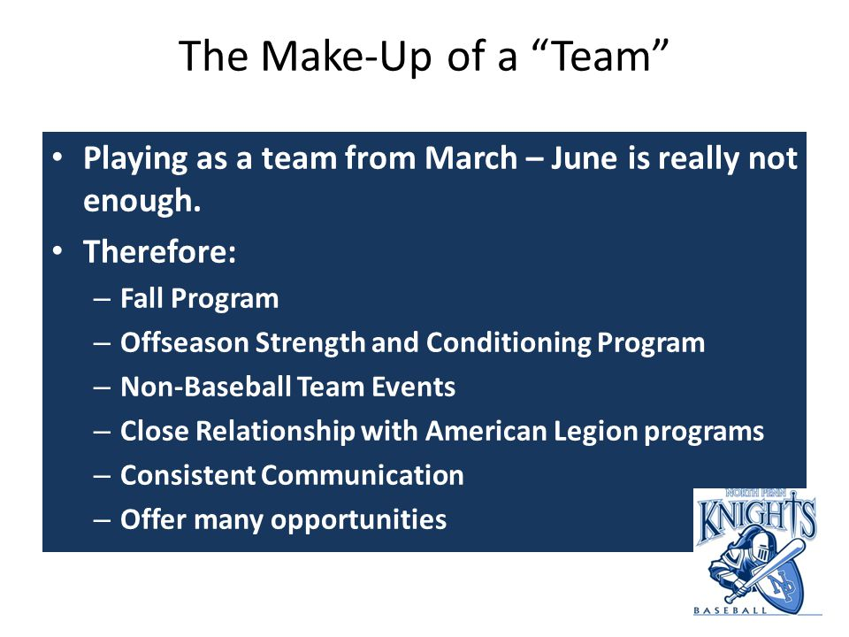 The Make-Up of a Team Playing as a team from March – June is really not enough.