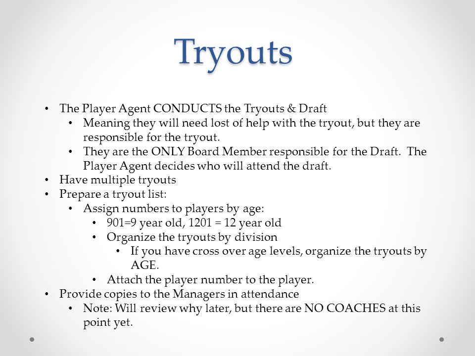 Tryouts Have an Independent Rater for each level Have the players tryout and score for these areas: Hitting – 5 to 6 pitches, best from a pitching machine.