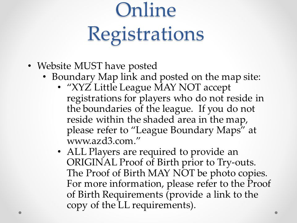Online Registrations All Players are required to provide no less than THREE (3) Proof of Residency documents and may not be dated PRIOR to FEBRUARY 1, 2011.