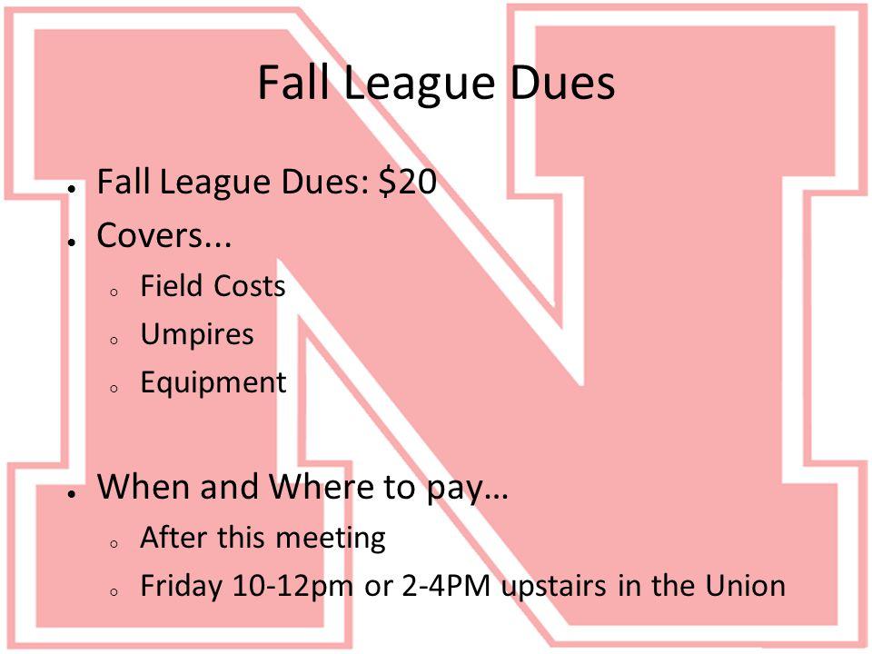 Fall League Dues ● Fall League Dues: $20 ● Covers...