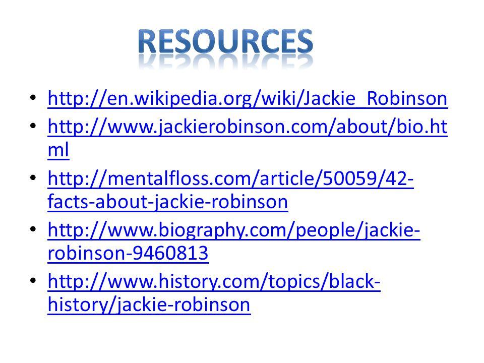http://en.wikipedia.org/wiki/Jackie_Robinson http://www.jackierobinson.com/about/bio.ht ml http://www.jackierobinson.com/about/bio.ht ml http://mentalfloss.com/article/50059/42- facts-about-jackie-robinson http://mentalfloss.com/article/50059/42- facts-about-jackie-robinson http://www.biography.com/people/jackie- robinson-9460813 http://www.biography.com/people/jackie- robinson-9460813 http://www.history.com/topics/black- history/jackie-robinson http://www.history.com/topics/black- history/jackie-robinson
