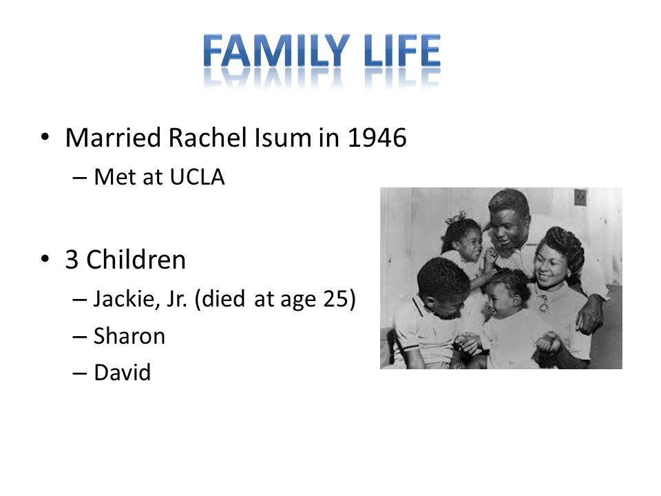 Married Rachel Isum in 1946 – Met at UCLA 3 Children – Jackie, Jr. (died at age 25) – Sharon – David