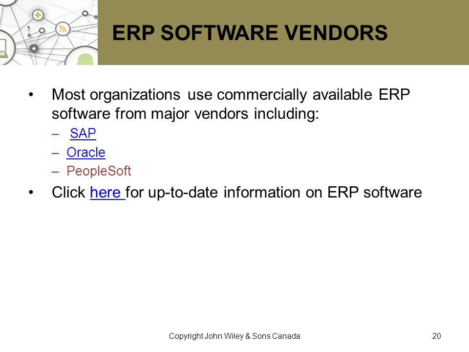 ERP SOFTWARE VENDORS Most organizations use commercially available ERP software from major vendors including: – SAPSAP –OracleOracle –PeopleSoft Click