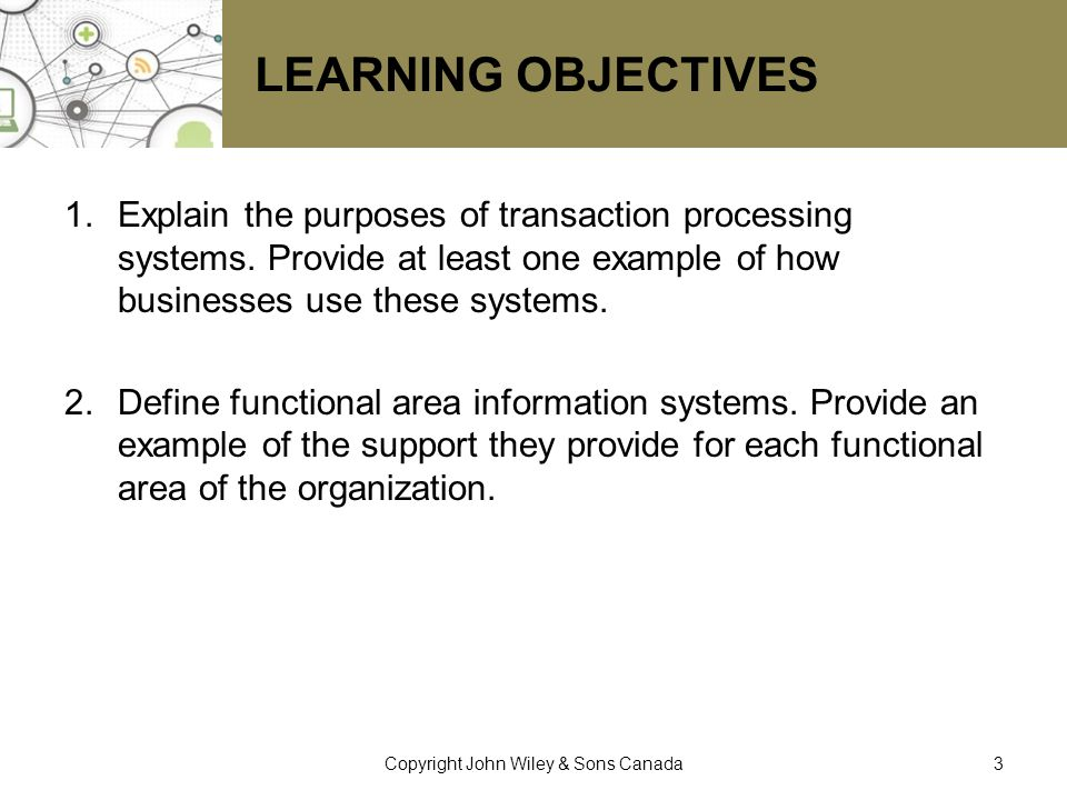 LEARNING OBJECTIVES 1.Explain the purposes of transaction processing systems. Provide at least one example of how businesses use these systems. 2.Defi